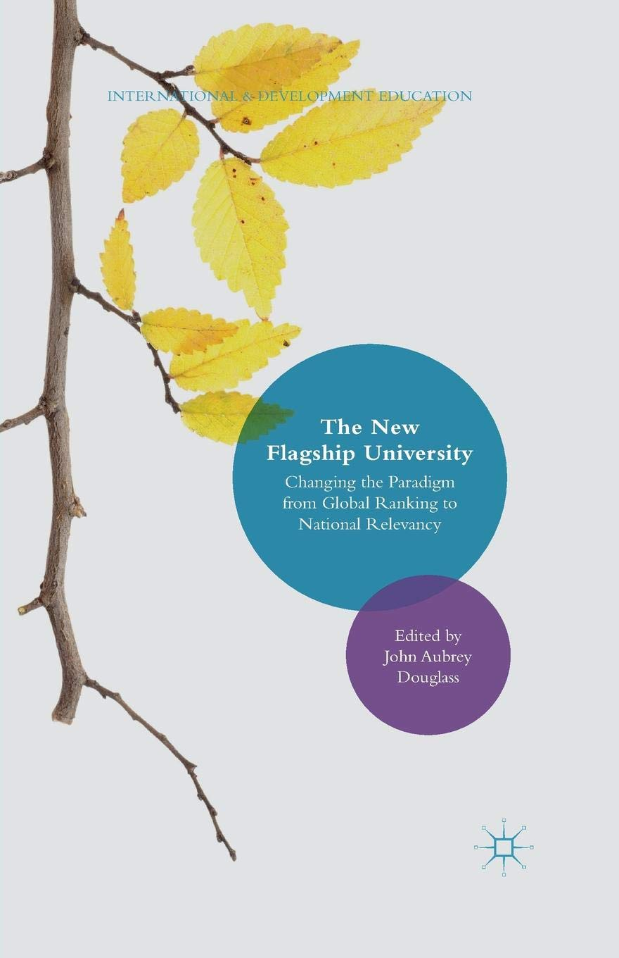 The New Flagship University  Changing The Paradigm From Global Ranking To National Relevancy  International And Development Education