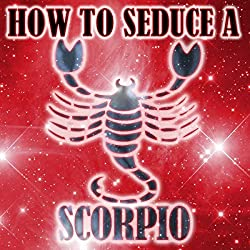 How to Seduce a Scorpio