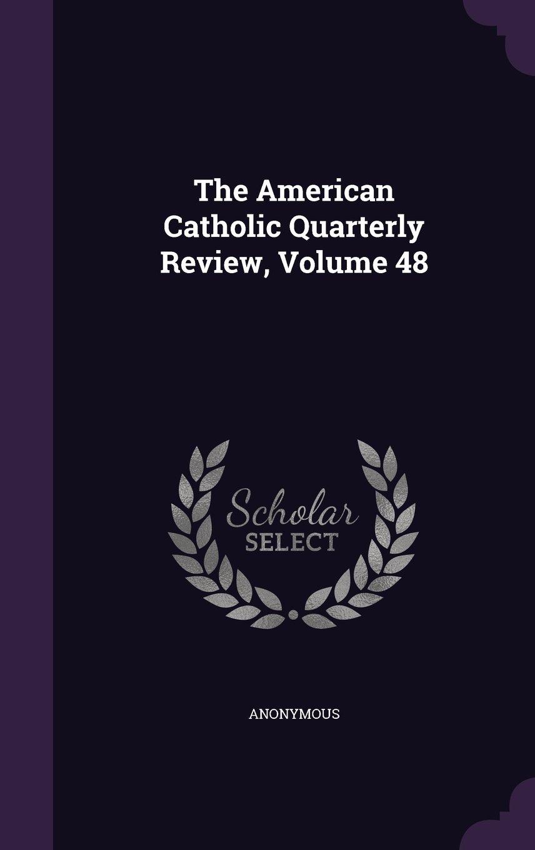 The American Catholic Quarterly Review, Volume 48 pdf epub