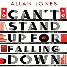 Can't Stand Up for Falling Down: Rock 'n' Roll War Stories | Livre audio Auteur(s) : Allan Jones Narrateur(s) : Matt Bates