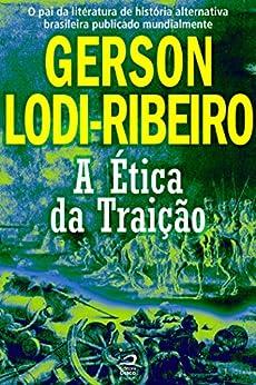 A Ética da Traição por [Lodi-Ribeiro, Gerson]