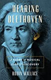 "Robin Wallace, ""Hearing Beethoven: A Story of Musical Loss and Discovery"" (UChicago Press, 2018)"
