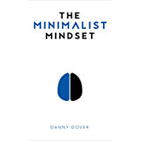 The Minimalist Mindset: The Practical Path to Making Your Passions a Priority and to Retaking Your Freedom