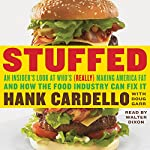 Stuffed: An Insider's Look at Who's (Really) Making America Fat and How the Food Industry Can Fix It | Hank Cardello,Doug Garr