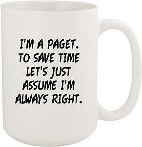 I'm A Paget. To Save Time Let's Just Assume I'm Always Right. - 15oz Coffee Mug, White