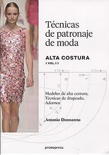 Técnicas de patronaje de moda alta costura vol. 1. Modelos de alta costura,
