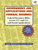 Government Job Applications and Federal Resumes: Federal Resumes, KSAs, Forms 171 and 612, and Postal Applications (Anne McKinney Career Series)