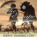 The Escape: The Martin Ranch Saga, Book 3 | Kent HamiIlton