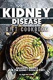 Kidney Disease Diet Cookbook: Delicious Recipes for the Kidney Disease Diet!