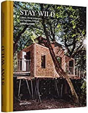 Stay Wild: Cabins, Rural Getaways and Sublime Solitude
