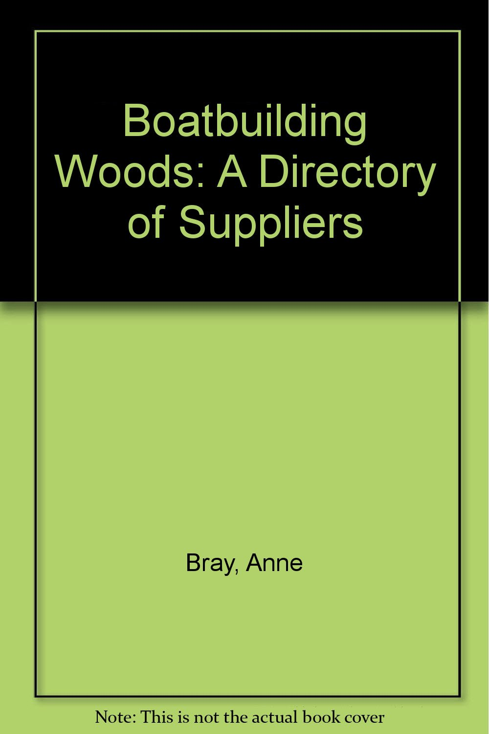 Boatbuilding Woods: A Directory of Suppliers, Bray, Anne
