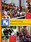 Transforming Museum Volunteering, American Association For Museum Volunteers, 1425993931
