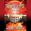 Trumpocalypse: The End-Times President, a Battle Against the Globalist Elite, and the Countdown to Armageddon Audiobook by Paul McGuire, Troy Anderson Narrated by Paul McGuire, Troy Anderson
