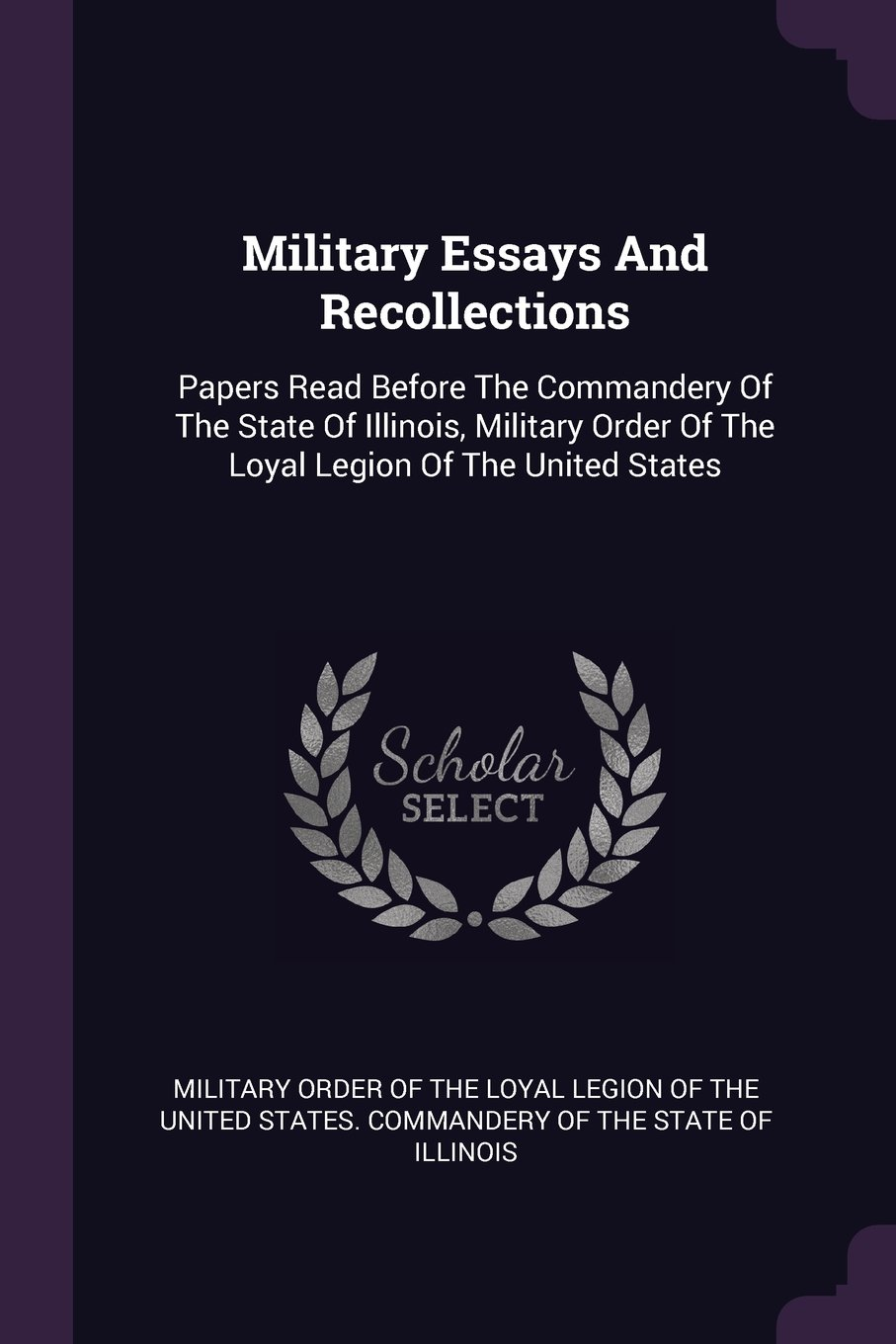 Health Education Essay Military Essays And Recollections Papers Read Before The Commandery Of The  State Of Illinois Military Order Of The Loyal Legion Of The United States   Sample Of Synthesis Essay also Business Format Essay Military Essays And Recollections Papers Read Before The Commandery  How To Start A Science Essay