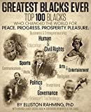 img - for Greatest Blacks Ever: Top 100 Blacks Who Changed the World for Peace. Progress. Prosperity. Pleasure. book / textbook / text book