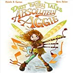 Dust Fairy Tales: Absolutely Aggie | Michelle R. Eastman