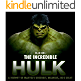 The Incredible Hulk: The Amazing Story of Marvel's Greenest, Meanest, Jade Giant (Superhero Sagas Book 4)