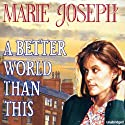 A Better World Than This Audiobook by Marie Joseph Narrated by Carole Boyd