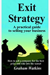 Exit Strategy: A practical guide to selling your business - How to sell a company for the best price and ride into the sunset Paperback