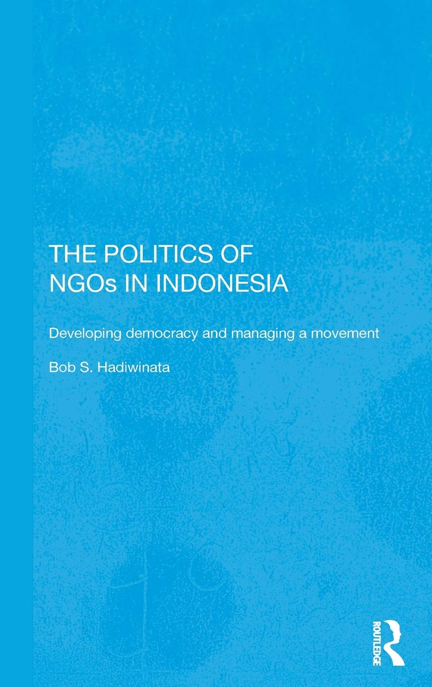 The Politics Of NGOs In Indonesia  Developing Democracy And Managing A Movement  Routledge Research Insouth East Asia 57 Band 57