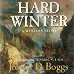 Hard Winter: A Western Story | Johnny D. Boggs