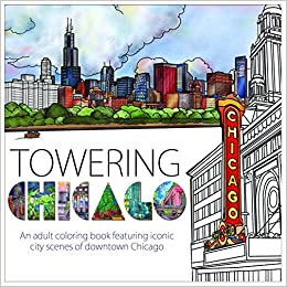 Towering Chicago An Adult Coloring Book Featuring Iconic City Scenes Of Downtown Katie Heupel Dipali Dutta 9780997972801 Amazon Books
