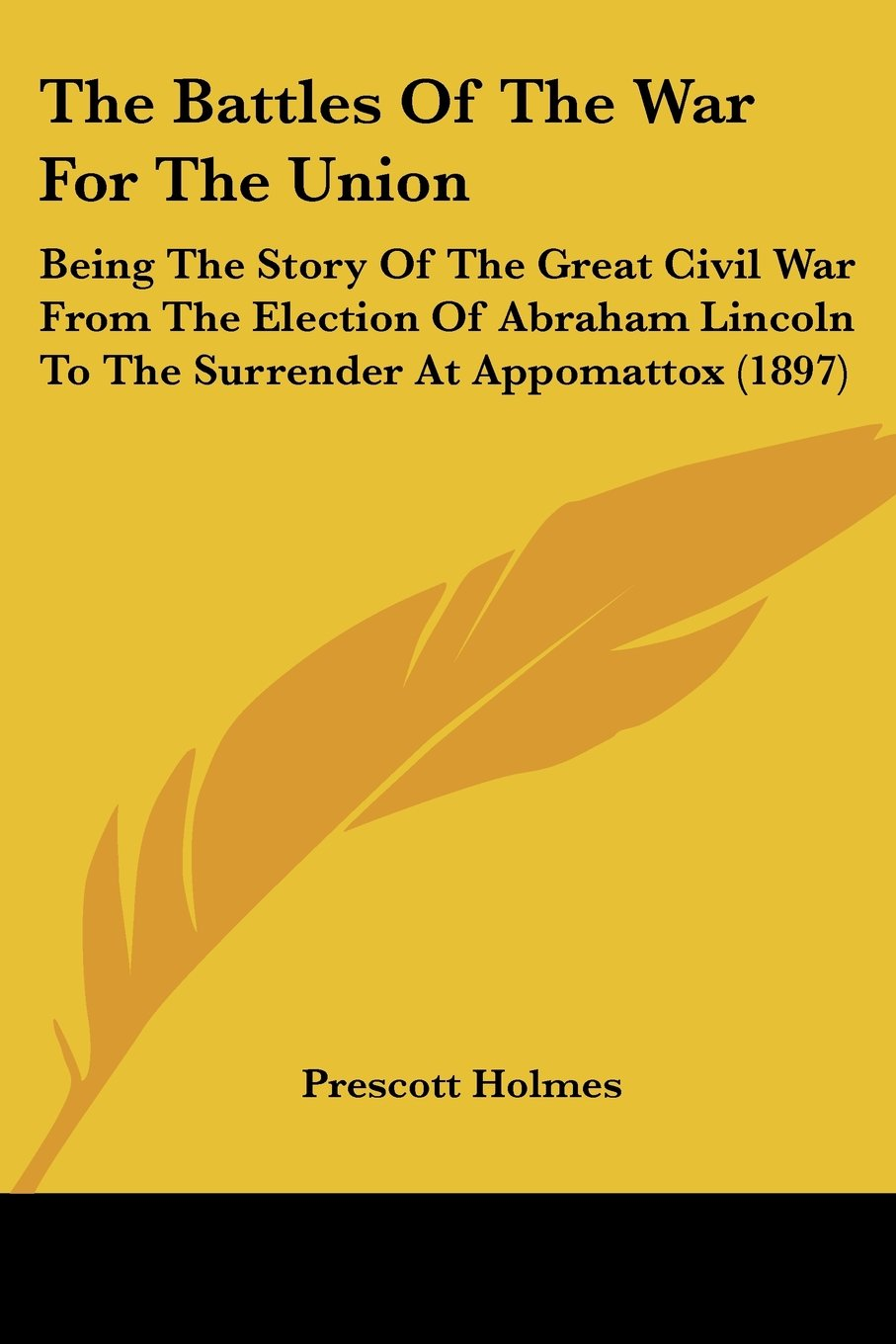 The Battles Of The War For The Union: Being The Story Of The Great Civil War From The Election Of Abraham Lincoln To The Surrender At Appomattox (1897) pdf epub