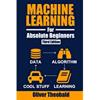 Machine Learning for Absolute Beginners: A Plain English Introduction (Third Edition)