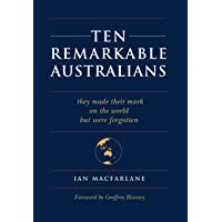TEN REMARKABLE AUSTRALIANS: who left their mark on the world - but were forgotten