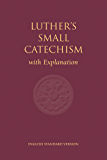 Luther's Small Catechism with Explanation (ESV)