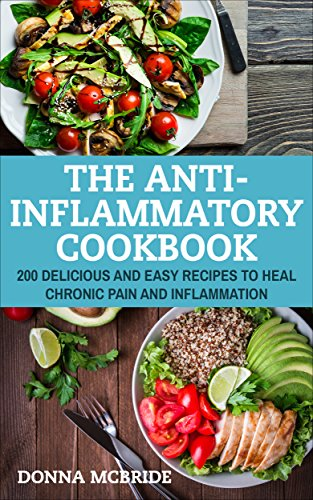 Anti-Inflammatory Cookbook: 100 Delicious And Easy Recipes To Heal Chronic Pain And Inflammation by Donna McBride