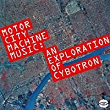 Motor City Machine Music: An Exploration of Cybotron by Cybotron (2005-01-31)