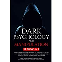 Dark Psychology and Manipulation: 11 Books: The Art of Persuasion, How to Analyze & Manipulate People, Hypnosis…