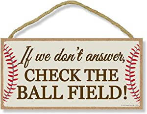 Honey Dew Gifts Home Sign, If We Don't Answer Check The Ball Field 5 inch by 10 inch Hanging Wall Baseball Decor, Decorative Wood Sign, Baseball Gifts