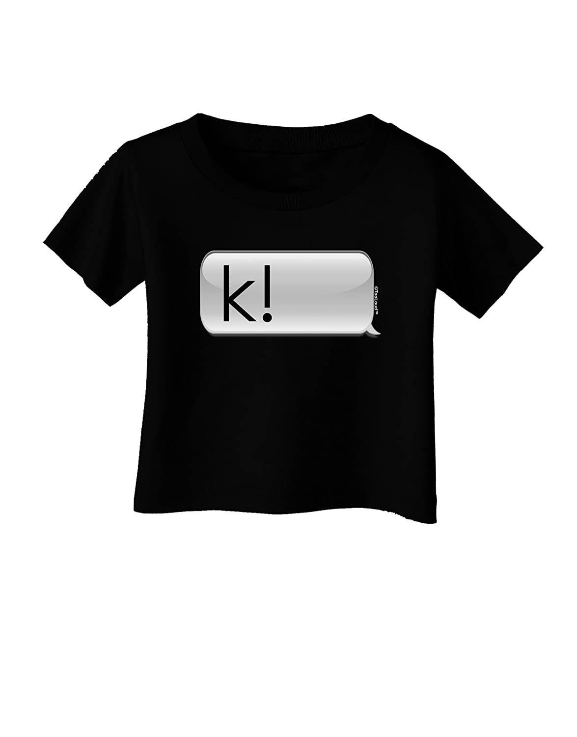 TooLoud K Text Bubble Infant T-Shirt Dark