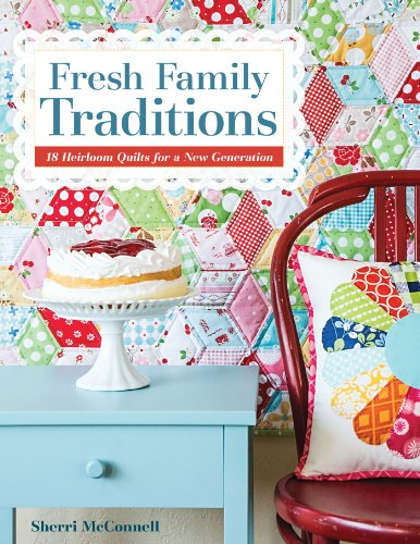 Fresh Family Traditions: 18 Heirloom Quilts for a New Generation (Heirloom Quilt Patterns)