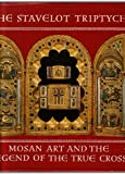The Stavelot Triptych : Mosan Art, and the Legend of the True Cross, Pierpont Morgan Library Staff, 0195202252