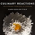 Culinary Reactions: The Everyday Chemistry of Cooking Audiobook by Simon Quellen Field Narrated by Sean Pratt