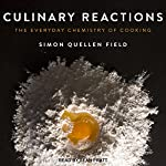 Culinary Reactions: The Everyday Chemistry of Cooking | Simon Quellen Field