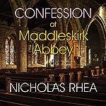 Confession at Maddleskirk Abbey   Nicholas Rhea