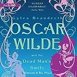 Oscar Wilde and the Dead Man's Smile: The Oscar Wilde Mysteries, Book 3   Gyles Brandreth