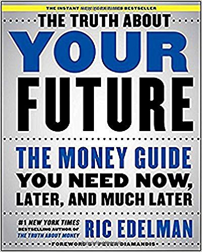 Pdf Business The Truth About Your Future: The Money Guide You Need Now, Later, and Much Later