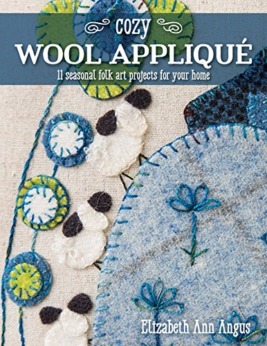 Cozy Wool Appliqué: 11 Seasonal Folk Art Projects for Your Home