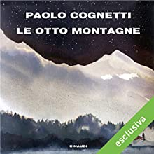 Le otto montagne Audiobook by Paolo Cognetti Narrated by Jacopo Venturiero