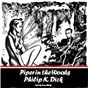 Piper in the Woods Audiobook by Phillip K. Dick Narrated by Tom Weiss