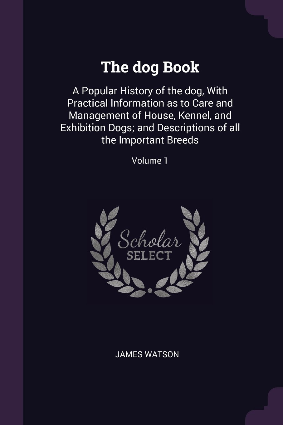 Download The dog Book: A Popular History of the dog, With Practical Information as to Care and Management of House, Kennel, and Exhibition Dogs; and Descriptions of all the Important Breeds; Volume 1 PDF