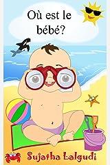 Livres pour enfants: Où est le bébé: livres pour bebe,livre d'images pour les enfants,(French Edition), baby books in French, livres bebe 0 à 3 ans,livres ... (Livres d'images pour les enfants. t. 1) Kindle Edition