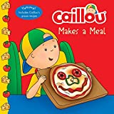 Caillou Makes a Meal: Includes a simple pizza recipe (Clubhouse)