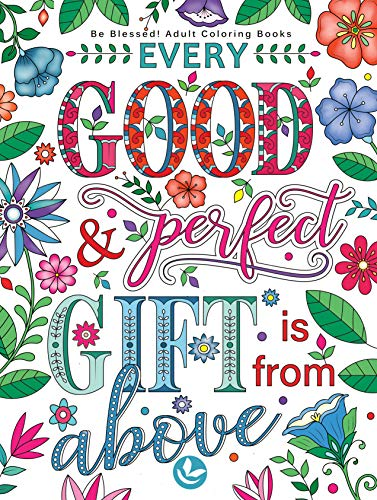 Be Blessed! Adult Coloring Books: A Fun, Original Christian Coloring Book with Joyful Designs and Inspirational Scripture: 30 Stress Relieving Bible Quotes That Will Bless
