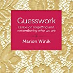 Guesswork: Essays on Forgetting and Remembering Who We Are | Marion Winik